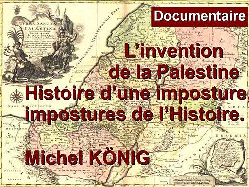 L'invention de la Palestine  Histoire d'une imposture, impostures de l'Histoire. 3/5 Par Michel KÖNIG