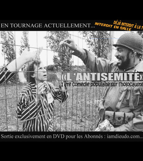 Dieudonné tourne «la 1ère comédie populaire sur l'Holocauste» ! Il n'y a qu'en France que l'on voit ça !