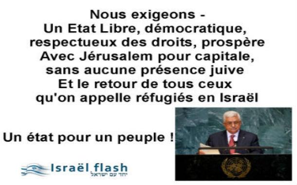 Les Palestiniens: «Nous exigeons un Etat, sans présence juive, avec Jérusalem pour Capitale» et «le retour des réfugiés en Israël», bref ils veulent tout !