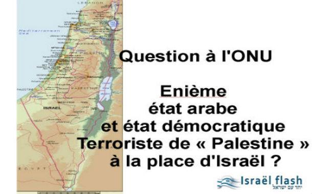 Un seul Etat, Prenant la place d'Israël, de la Judée Samarie et devenant « Palestine » du fleuve à la mer ?