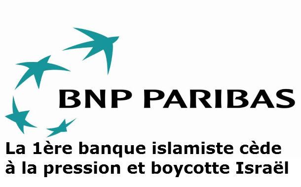 La 1ère banque islamiste française BNP cède à la pression islamiste et quitte Israël !