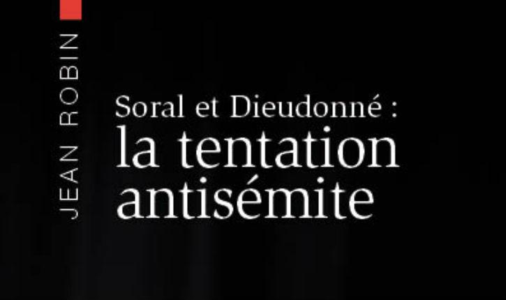 Livre à lire: Alain Soral et Dieudonne : la tentation antisémite de Jean Robin