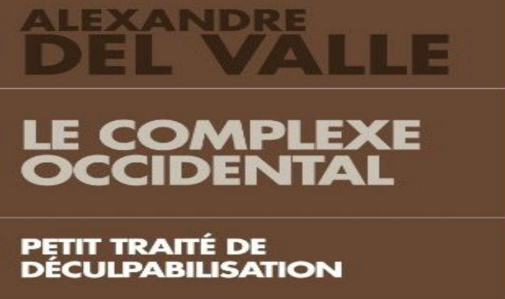 Livre: « Le Complexe occidental » : petit traité de déculpabilisation. Par Alexandre Del Valle