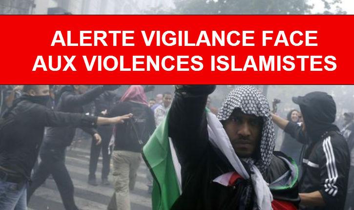 Alerte vigilance à la communauté juive: ce weekend les groupuscules islamistes vont provoquer des violences de toute sorte !