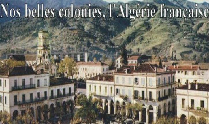 Algérie française : la France doit être fière de l'œuvre accomplie !