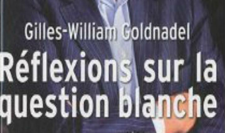 Goldnadel : « le racisme anti- blanc n'est pas sanctionné. Et pourtant il existe, et le peuple le sait »