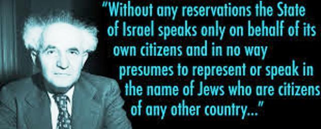 ben Gourion qui avait tout compris connaissait les dangers que courait Israël. Seuls le peuple d'Israël peut interférer dans l'avenir du pays. Les états  et les étrangers, fussent-ils juifs n'ont pas droit au chapitre