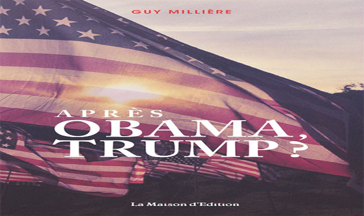 États-Unis : les élections américaines cruciales de novembre 2016 décryptées par Guy Millière: «Après Obama, Trump?»