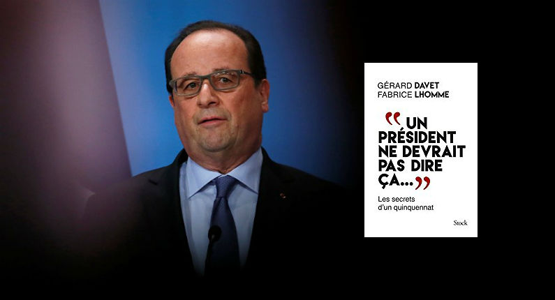 Livre : «Un président ne devrait pas dire ça», obsédé par Sarkozy, conscient des dangers de l'Islam, révélations sur Fillon, les «sans dents», le livre sur Hollande qui décoiffe la gauche…
