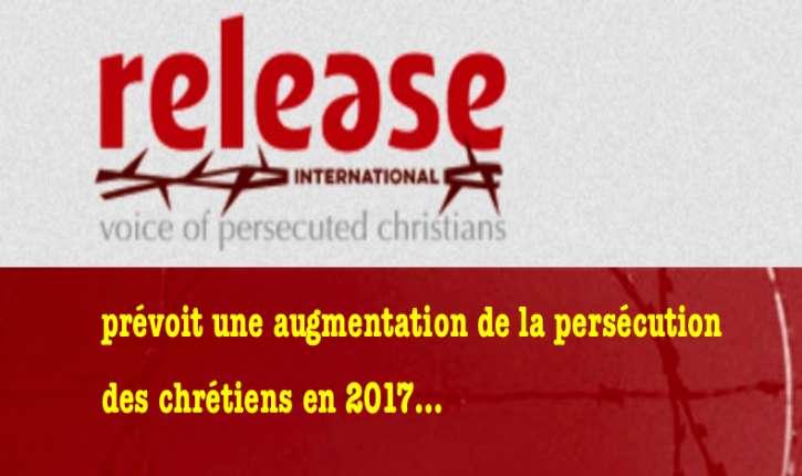 2017 : Selon «Release International» la persécution des chrétiens va croître cette année