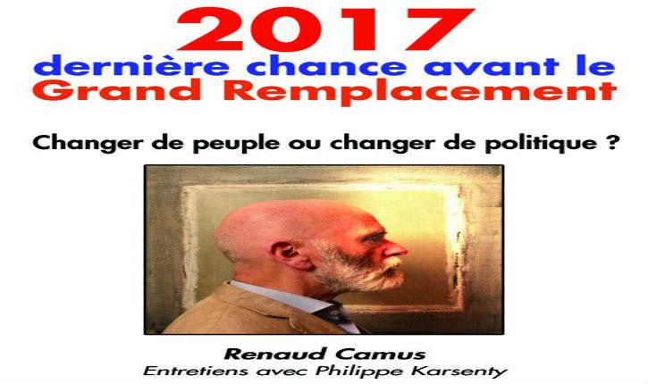 Renaud Camus Entretiens avec Philippe Karsenty : 2017, dernière chance avant le Grand Remplacement