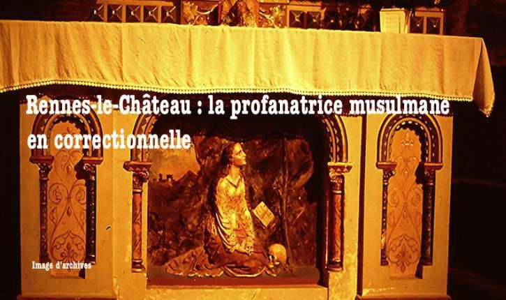 Aude : la musulmane profanatrice de l'église de Rennes-le-Château, en correctionnelle