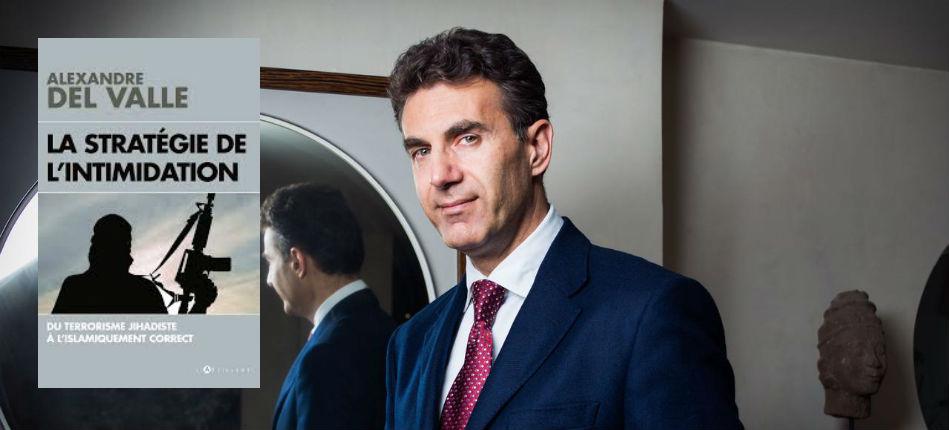 Entretien avec Alexandre Del Valle : La Stratégie de l'Intimidation, du «terrorisme jihadiste à l'islamiquement correct» 1/3