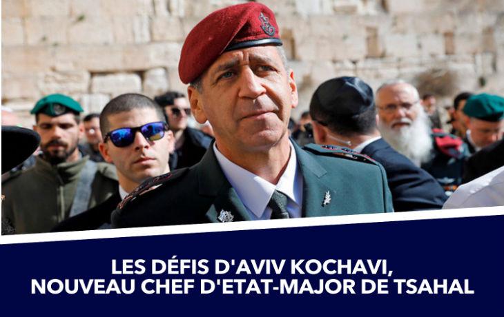 Les défis d'Aviv Kochavi, nouveau chef d'état major de Tsahal