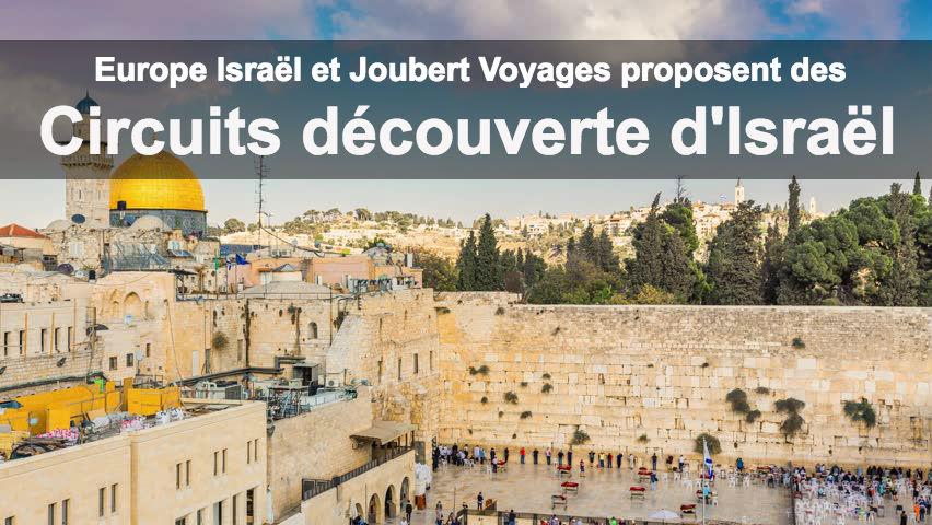 Europe Israël et Joubert Voyages vous proposent le circuit «à la découverte d'Israël»