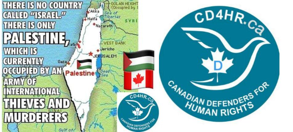 Les Canadiens «défenseurs des Droits de l'Homme», CD4HR, estiment qu'Israel n'existe pas et que  « les Rabbins qui soutiennent Israël sont un danger pour le Canada »