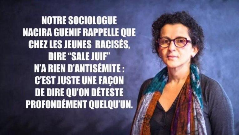 Selon la «sociologue» Nacira Guenif, chez les jeunes racisés (maghrébins) dire «sale Juif» n'a rien d'antisémite, c'est juste une façon de dire qu'on déteste quelqu'un…
